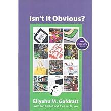 Isnt It Obvious by ELIYAHU M.GOLDRATT (2011-02-01)