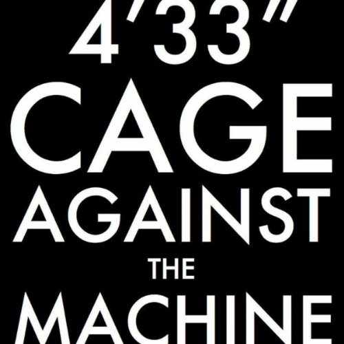 4'33'' (Cage Against The Machine Version)