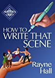 #6: How To Write That Scene: Professional Techniques For Fiction Authors (Writer's Craft Book 28)