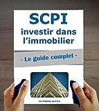 SCPI : le guide complet. Investir dans l'immobilier, sans contraintes...