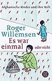 Es war einmal oder nicht: Afghanische Kinder und ihre Welt - Roger Willemsen