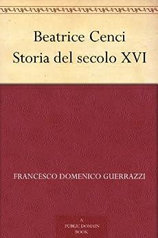 Beatrice Cenci Storia del secolo XVI di [Guerrazzi, Francesco Domenico]