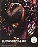 Adobe Premiere Pro CS6 Classroom in a Book: The Official Training Workbook from Adobe Systems (Classroom in a Book (Adobe))