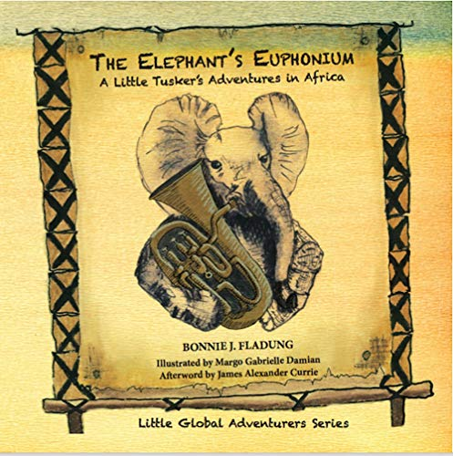 The Elephant's Euphonium: A Little Tusker's Adventures in Africa (Little Global Adventurers) (English Edition)