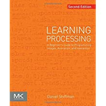 Learning Processing, Second Edition: A Beginner's Guide to Programming Images, Animation, and Interaction (The Morgan Kaufmann Series in Computer Graphics) by Daniel Shiffman (2015-08-20)