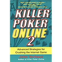 Killer Poker Online 2: Advanced Strategies For Crushing The Internet Game