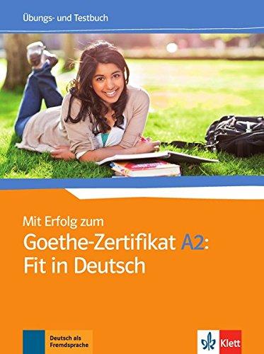 Mit Erfolg Zum Goethe-Zertifikat: Ubungs- Und Testbuch A2: Fit in Deutsch