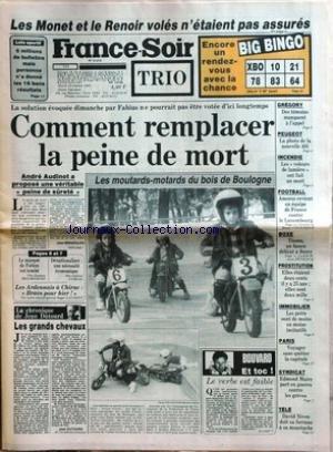 FRANCE SOIR [No 12818] du 29/10/1985 - LES MONET ET LE RENOIR VOLES N'ETAIENT PAS ASSURES - COMMENT REMPLACER LA PEINE DE MORT - FABIUS - AUDINOT - LES MOUTARDS-MOTARDS DU BOIS DE BOULOGNE - AFFAIRE GREGORY - PEUGEOT - 405 - BOXE - TIOZZO A BERCY - LA PROSTITUTIO - IMMOBILIER - EDMOND MAIRE ET LES GREVES. par Collectif