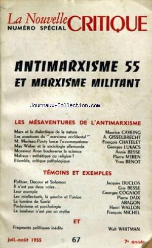 NOUVELLE CRITIQUE (LA) [No 67] du 01/07/1955 - ANTIMARXISME 55 ET MARXISME MILITANT - LES MESAVENTURES DE L'ANTIMERXISME PAR CAVEING - GISELBRECHT - CHATELET - LUKACS - BESSE - MEREN ET BENOT - TEMOINS ET EXEMPLES PAR DUCLOS - BESSE - COGNIOT - DAIX - ARAGON - WALLON ET MICHEL - WALT WHITMAN.