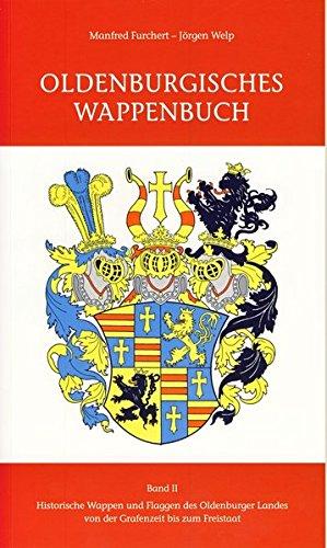 Oldenburgisches Wappenbuch Band 2: Historische Wappen und Flaggen des Oldenburger Landes von der Grafenzeit bis zum Freistaat