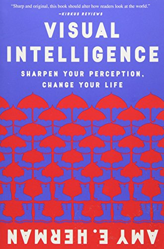 Visual Intelligence: Sharpen Your Perception, Change Your Life por Amy E. Herman