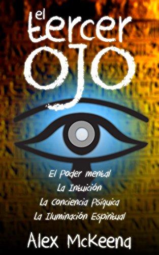 EL TERCER OJ: PODER MENTAL, INTUICIÓN Y CONCIENCIA PSÍQUICA / Third Eye: Mind Power, Intuition & Psychic Awareness: Spiritual Enlightenment (Libro en Espanol / Spanish Book Version