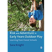 Risk & Adventure in Early Years Outdoor Play: Learning from Forest Schools by Knight, Sara Published by SAGE Publications Ltd (2011)