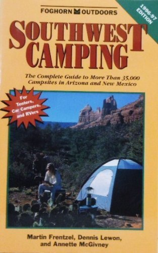 Southwest Camping 1996-1997: The Complete Guide to More Than 35,000 Campsites in Arizona and New Mexico by Martin Frentzel (1995-12-02)