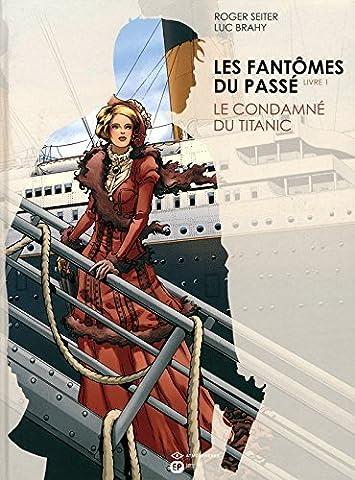 Les Fantômes du passé - T1 Le Condamné du Titanic de Roger Seiter (19 janvier 2012) Album
