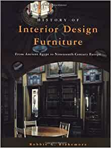 The History Of Interior Design And Furniture From Ancient Egypt To 19th Century Europe Amazoncouk Robbie G Blakemore Books
