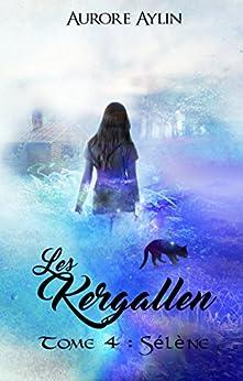 Les Kergallen, tome 4: Sélène (French Edition) by [Aylin, Aurore]