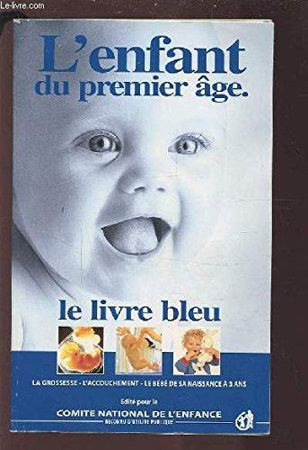 L'ENFANT DU PREMIER AGE - LE LIVRE BLEU : LA GROSSESSE / L'ACCOUCHEMENT / LE BEBE DE SA NAISSANCE A 3 ANS.