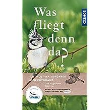 Was fliegt denn da? Der Fotoband: 346 Vogelarten Europas (Kosmos-Naturführer)