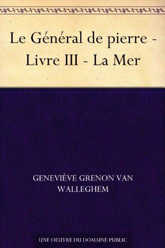 Couverture du livre Le Général de pierre - Livre III - La Mer
