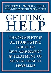 Getting Help: The Complete & Authoritative Guide to Self-Assessment And Treatment of Mental Health Problems by Jeffrey Wood PsyD (2007-02-02)