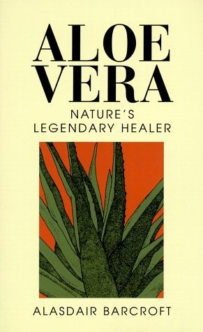 Aloe Vera: The Plant with Legendary Health-giving Properties by Alasdair Barcroft (1996-11-14)