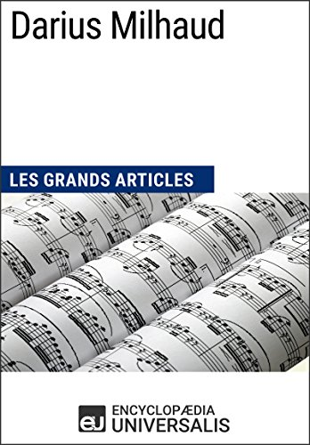 Darius Milhaud: Les Grands Articles d'Universalis par Encyclopaedia Universalis