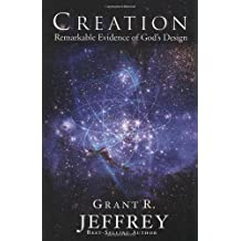 Creation: Remarkable Evidence of God's Design by Grant R. Jeffrey (2003-10-07)