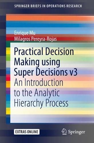 Practical Decision Making using Super Decisions v3: An Introduction to the Analytic Hierarchy Process (SpringerBriefs in Operations Research)