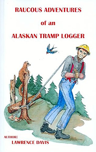 [(Raucous Adventures of an Alaskan Tramp Logger)] [By (author) Lawrence D. Davis] published on (November, 2003)