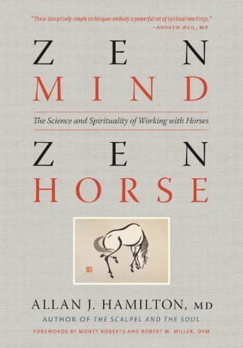 Zen Mind, Zen Horse: The Science and Spirituality of Working with Horses by Allan J. Hamilton MD (2011-09-01)
