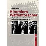 Himmlers Waffenforscher: Physiker, Chemiker, Mathematiker und Techniker im Dienste der SS