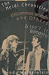 The Heidi Chronicles: Uncommon Women and Others & Isn't It Romantic by Wendy Wasserstein (1991-07-02)