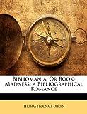 Bibliomania: Or Book-Madness; A Bibliographical Romance