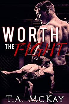 Worth The Fight (Hard To Love Book 1) by [McKay, T.a.]