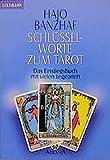Schlüsselworte zum Tarot - Das Einstiegsbuch mit vielen Legearten - Hajo Banzhaf
