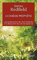 La dixième prophétie - L'accomplissement des neuf révélations et la découverte des clés de l'après-vie