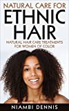 Hair Care: Natural Care for Ethnic Hair (Black Hair Care, Textured Hair, Natural Hair, Black Hair, Ethnic Hair): Natural Hair Care Recipes for Women of ...  (African American Hair, Kinky Curly Hair)