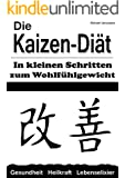 Die Kaizen-Diät:In kleinen Schritten zum Wohlfühlgewicht (Abnehmen, Diät, WISSEN KOMPAKT)