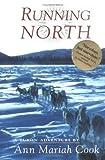 Running North: A Yukon Adventure by Ann Mariah Cook (1998-11-01)