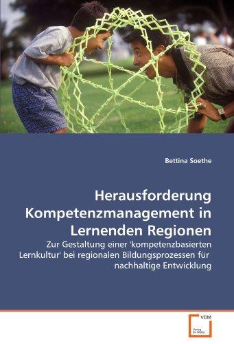 Herausforderung Kompetenzmanagement in Lernenden Regionen: Zur Gestaltung einer 'kompetenzbasierten Lernkultur' bei regionalen Bildungsprozessen für  nachhaltige Entwicklung