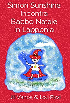 Simon Sunshine Incontra Babbo Natale in Lapponia (Le Avventure di Simon Sunshine il Mago Vol. 1) di [Vance, Jill]