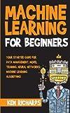 Machine Learning: For Beginners - Your Starter Guide For Data Management, Model Training, Neural Networks, Machine Learning Algorithms: Volume 1