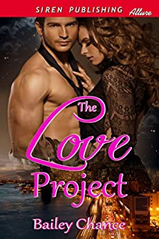The Love Project (Siren Publishing Allure) by [Chance, Bailey]