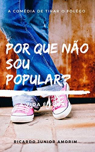 Por que não sou Popular?: A vida é foda (Portuguese Edition) por Ricardo Junior de Amorim