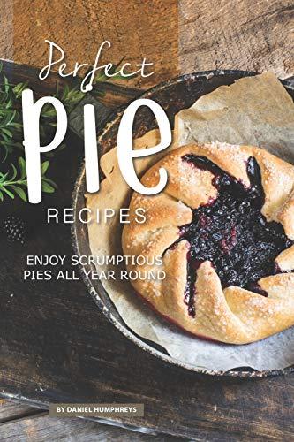 Perfect Pie Recipes: Enjoy Scrumptious Pies All Year Round