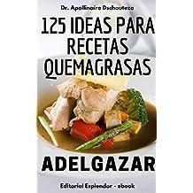 125 IDEAS PARA RECETAS QUEMAGRASAS: Comer simple y efectivo (Adelgazar nº 8)