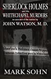 Sherlock Holmes and The Whitechapel Murders: An account of the matter by John Watson M.D.