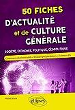 50 fiches d'actualité et de culture générale - Société, économie, politique, géopolitique