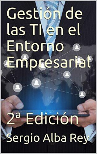 Gestión de las TI en el Entorno Empresarial: 2ª Edición por Sergio Alba Rey